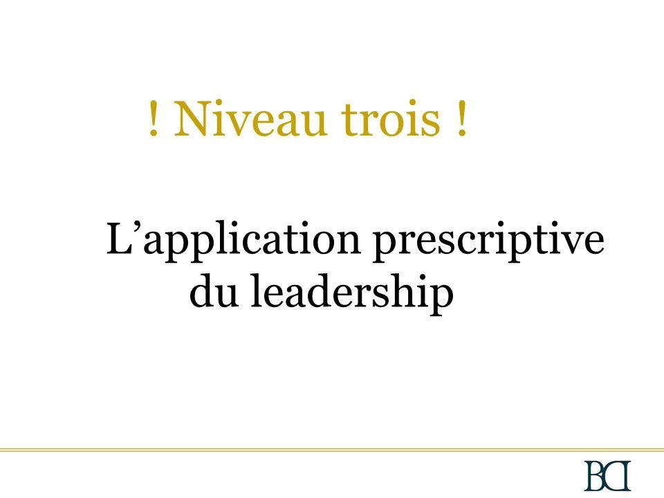 L'application prescriptive du leadership ! Niveau trois !