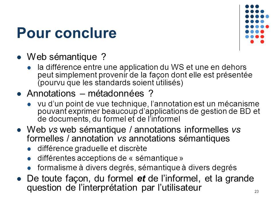 23 Pour conclure Web sémantique ? la différence entre une application du WS et une en dehors peut simplement provenir de la façon dont elle est présen