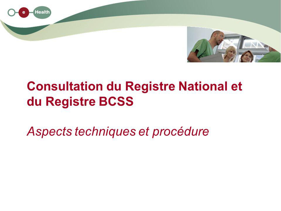 Consultation du Registre National et du Registre BCSS Aspects techniques et procédure
