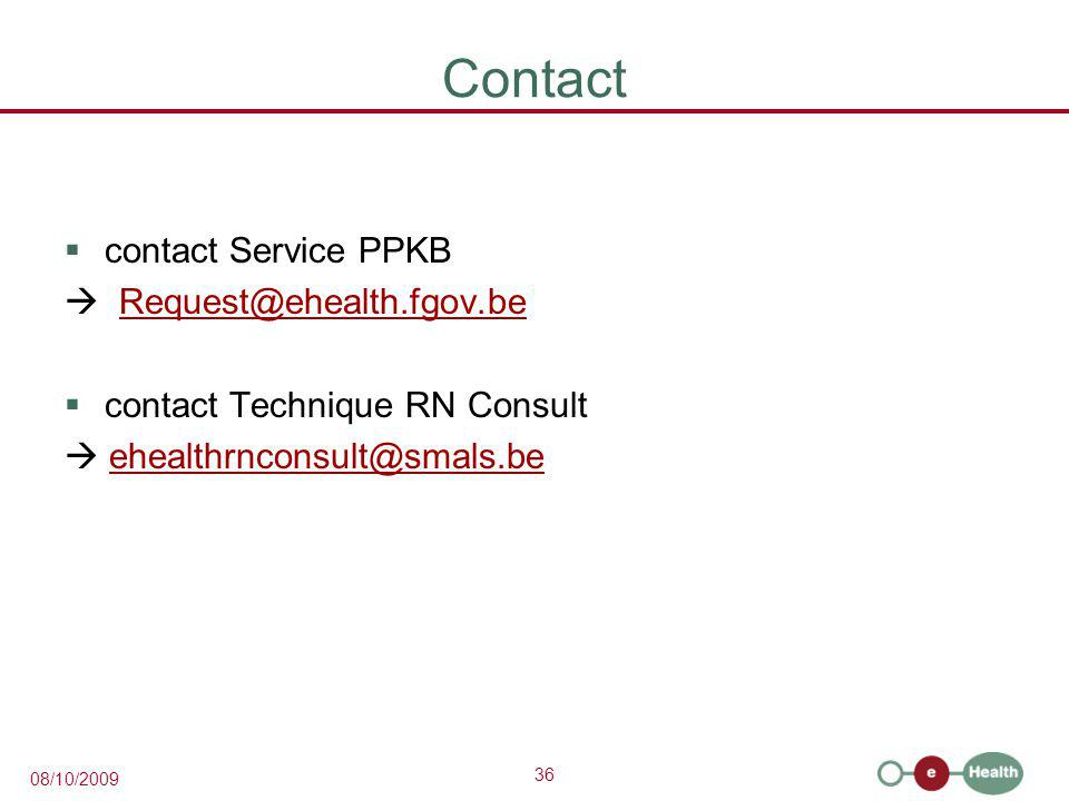 36 08/10/2009 Contact  contact Service PPKB  Request@ehealth.fgov.beRequest@ehealth.fgov.be  contact Technique RN Consult  ehealthrnconsult@smals.
