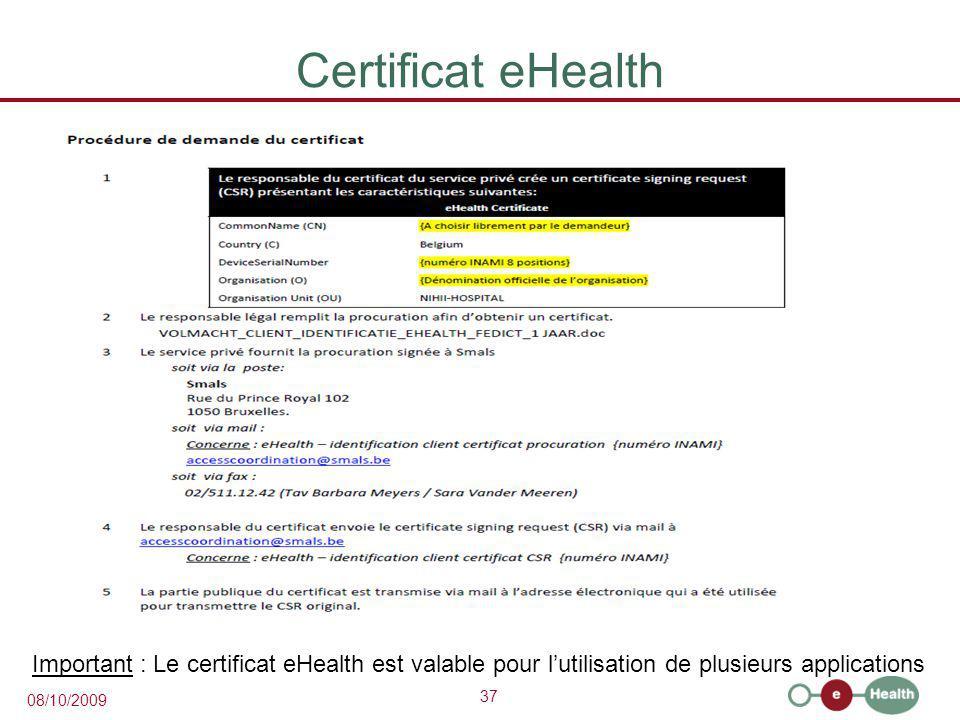 37 08/10/2009 Certificat eHealth Important : Le certificat eHealth est valable pour l'utilisation de plusieurs applications