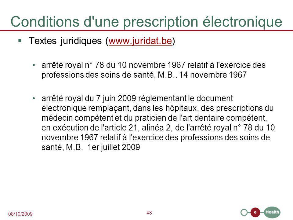 48 08/10/2009 Conditions d une prescription électronique  Textes juridiques (www.juridat.be)www.juridat.be arrêté royal n° 78 du 10 novembre 1967 relatif à l exercice des professions des soins de santé, M.B..