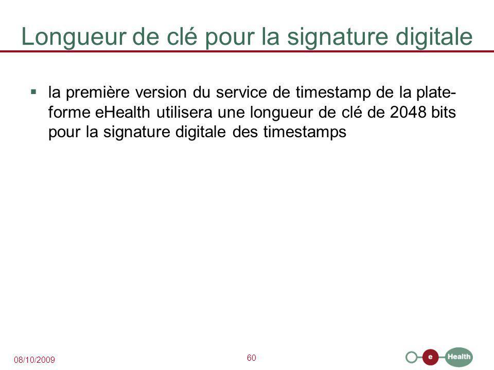 60 08/10/2009 Longueur de clé pour la signature digitale  la première version du service de timestamp de la plate- forme eHealth utilisera une longueur de clé de 2048 bits pour la signature digitale des timestamps