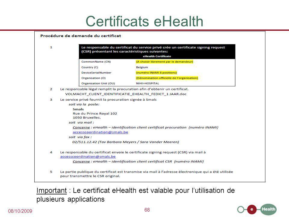 68 08/10/2009 Certificats eHealth Important : Le certificat eHealth est valable pour l'utilisation de plusieurs applications