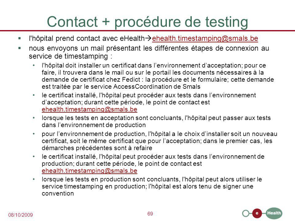 69 08/10/2009 Contact + procédure de testing  l'hôpital prend contact avec eHealth  ehealth.timestamping@smals.be ehealth.timestamping@smals.be  no