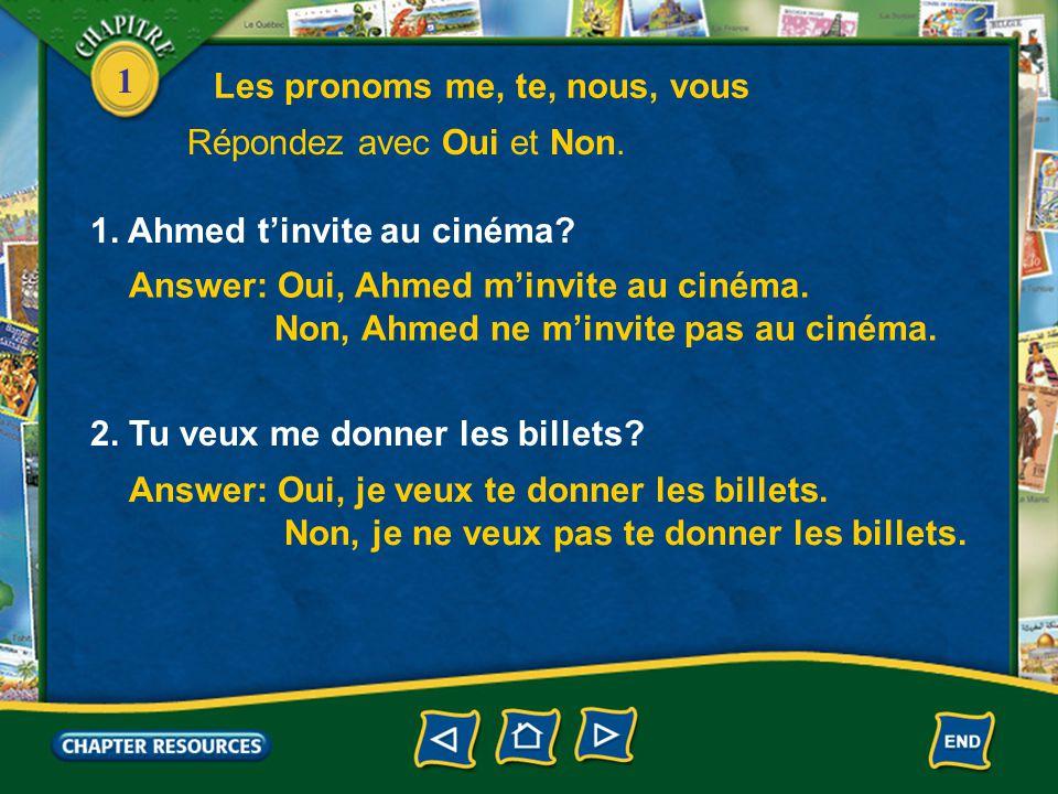 1 1. Ahmed t'invite au cinéma. Answer: Oui, Ahmed m'invite au cinéma.