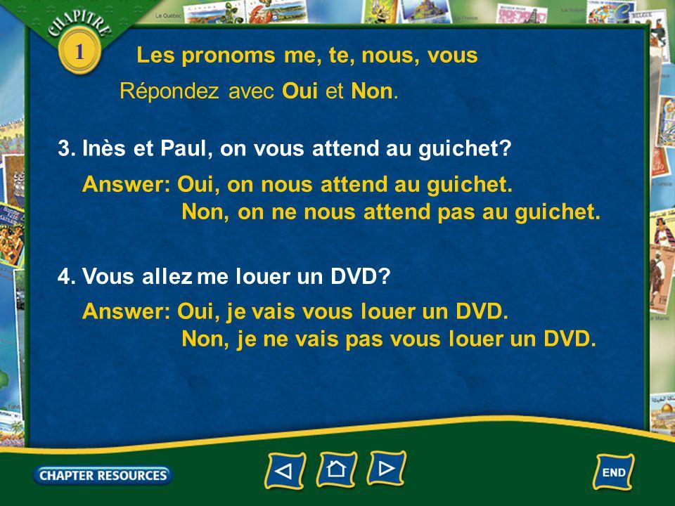 1 4. Vous allez me louer un DVD. Answer: Oui, je vais vous louer un DVD.