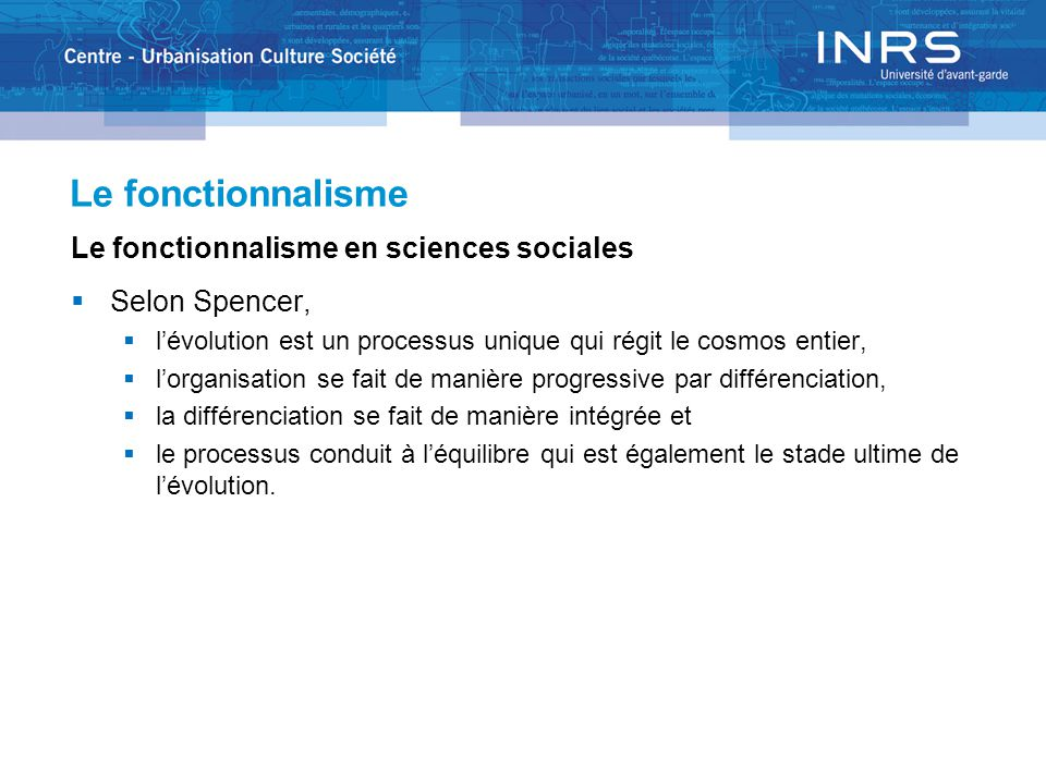 Le fonctionnalisme en sciences sociales  Selon Spencer,  l'évolution est un processus unique qui régit le cosmos entier,  l'organisation se fait de