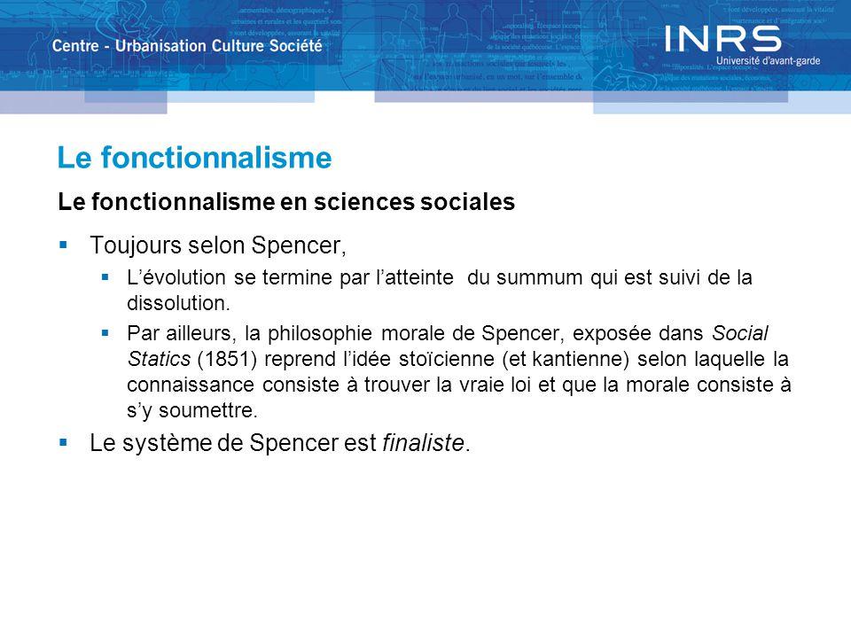 Le fonctionnalisme Le fonctionnalisme en sciences sociales  Toujours selon Spencer,  L'évolution se termine par l'atteinte du summum qui est suivi de la dissolution.