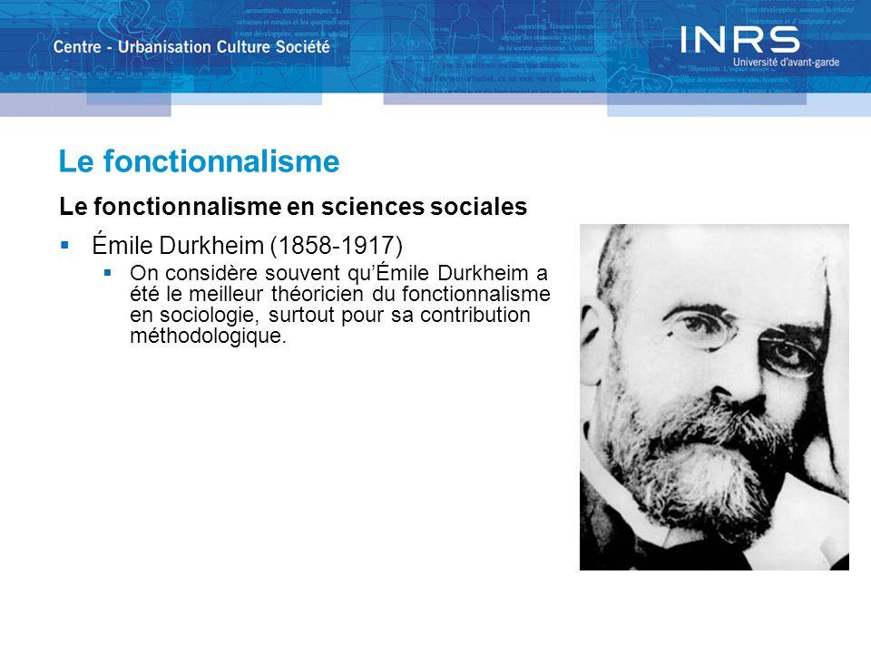 Le fonctionnalisme Le fonctionnalisme en sciences sociales  Émile Durkheim (1858-1917)  On considère souvent qu'Émile Durkheim a été le meilleur théoricien du fonctionnalisme en sociologie, surtout pour sa contribution méthodologique.