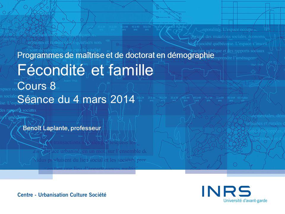 Programmes de maîtrise et de doctorat en démographie Fécondité et famille Cours 8 Séance du 4 mars 2014 Benoît Laplante, professeur