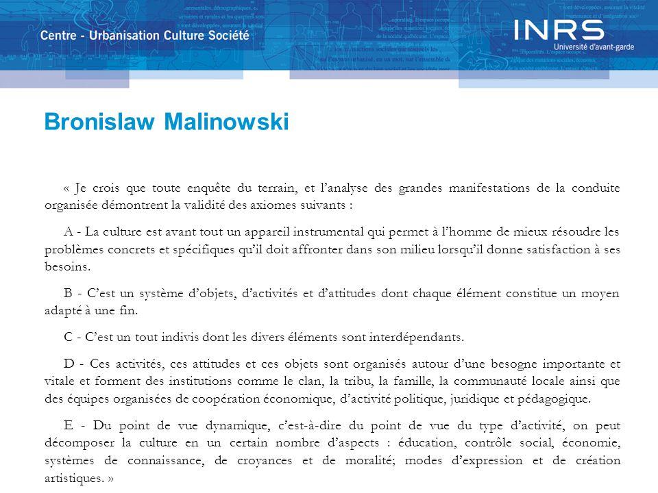Bronislaw Malinowski « Je crois que toute enquête du terrain, et l'analyse des grandes manifestations de la conduite organisée démontrent la validité