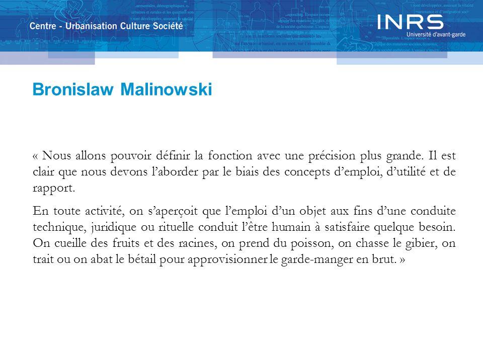 Bronislaw Malinowski « Nous allons pouvoir définir la fonction avec une précision plus grande. Il est clair que nous devons l'aborder par le biais des