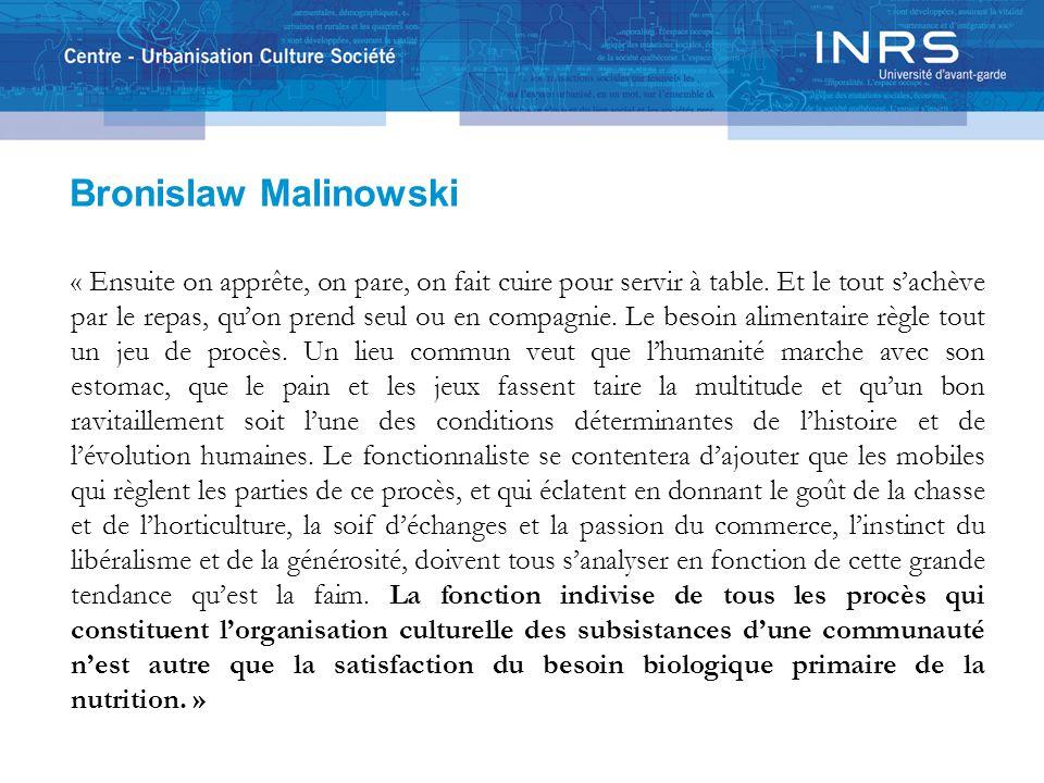 Bronislaw Malinowski « Ensuite on apprête, on pare, on fait cuire pour servir à table. Et le tout s'achève par le repas, qu'on prend seul ou en compag