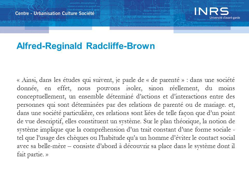 Alfred-Reginald Radcliffe-Brown « Ainsi, dans les études qui suivent, je parle de « de parenté » : dans une société donnée, en effet, nous pouvons iso