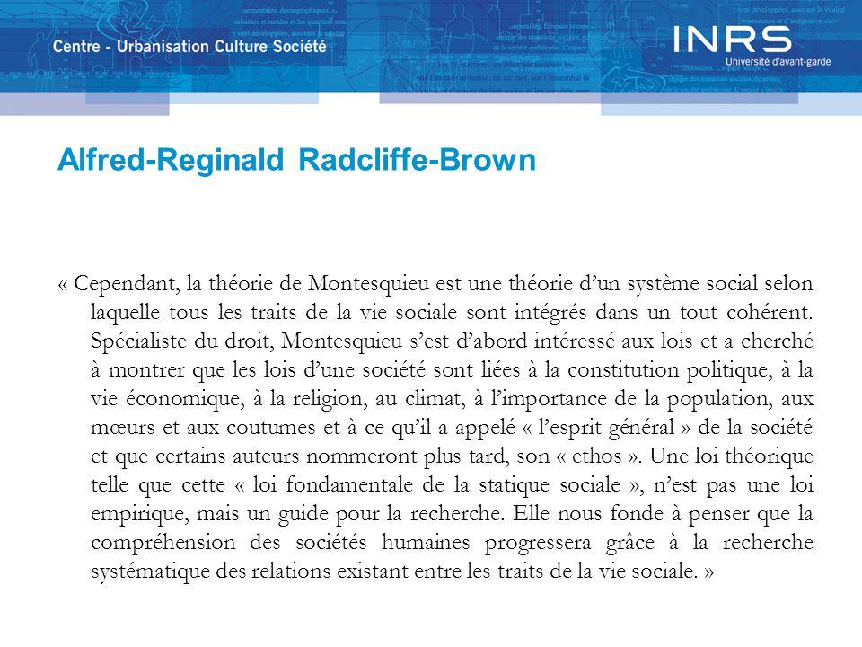 Alfred-Reginald Radcliffe-Brown « Cependant, la théorie de Montesquieu est une théorie d'un système social selon laquelle tous les traits de la vie sociale sont intégrés dans un tout cohérent.
