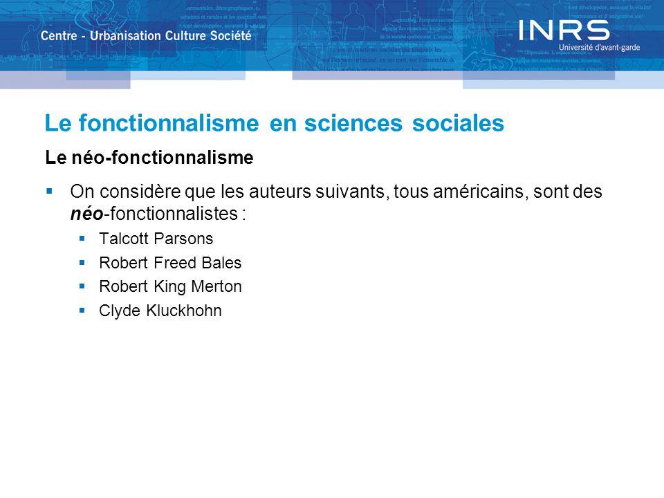 Le fonctionnalisme en sciences sociales Le néo-fonctionnalisme  On considère que les auteurs suivants, tous américains, sont des néo-fonctionnalistes