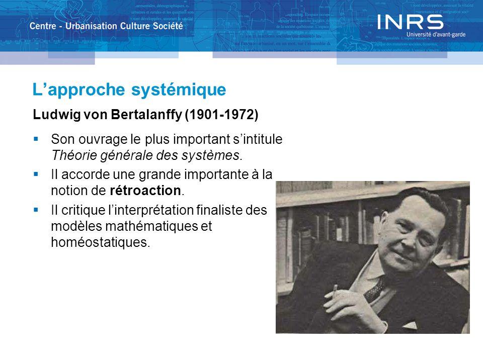 L'approche systémique Ludwig von Bertalanffy (1901-1972)  Son ouvrage le plus important s'intitule Théorie générale des systèmes.