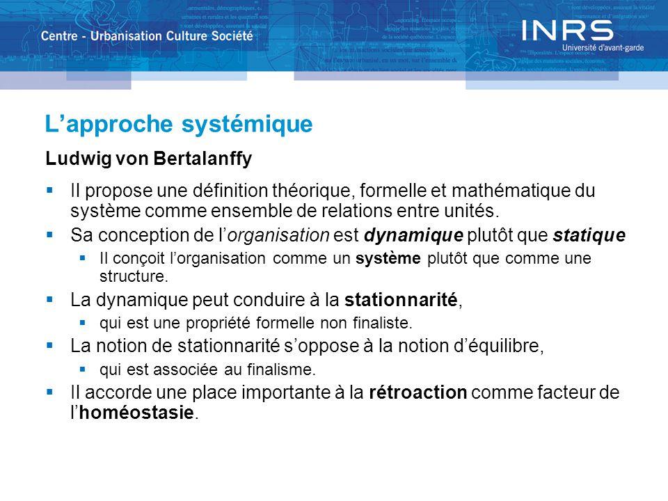 L'approche systémique Ludwig von Bertalanffy  Il propose une définition théorique, formelle et mathématique du système comme ensemble de relations en