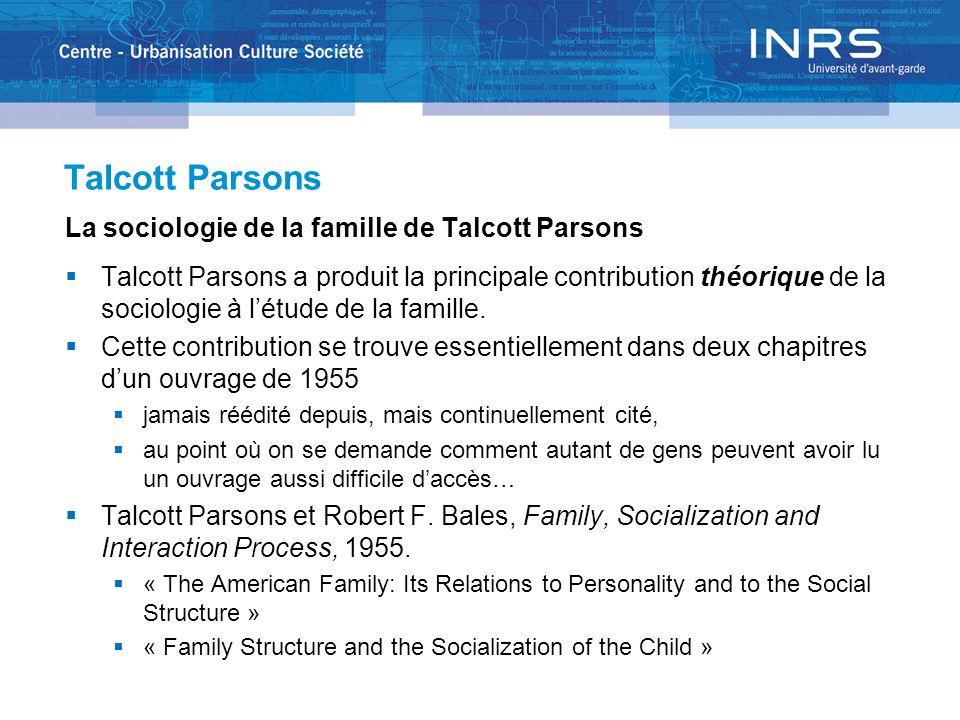 Talcott Parsons La sociologie de la famille de Talcott Parsons  Talcott Parsons a produit la principale contribution théorique de la sociologie à l'étude de la famille.