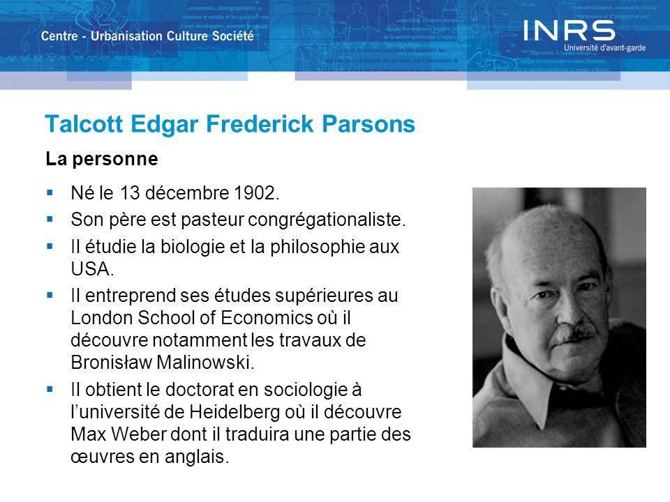 Talcott Edgar Frederick Parsons La personne  Né le 13 décembre 1902.  Son père est pasteur congrégationaliste.  Il étudie la biologie et la philoso