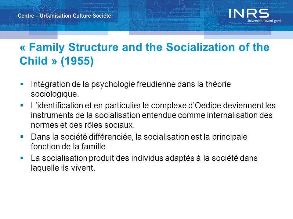 « Family Structure and the Socialization of the Child » (1955)  Intégration de la psychologie freudienne dans la théorie sociologique.  L'identifica