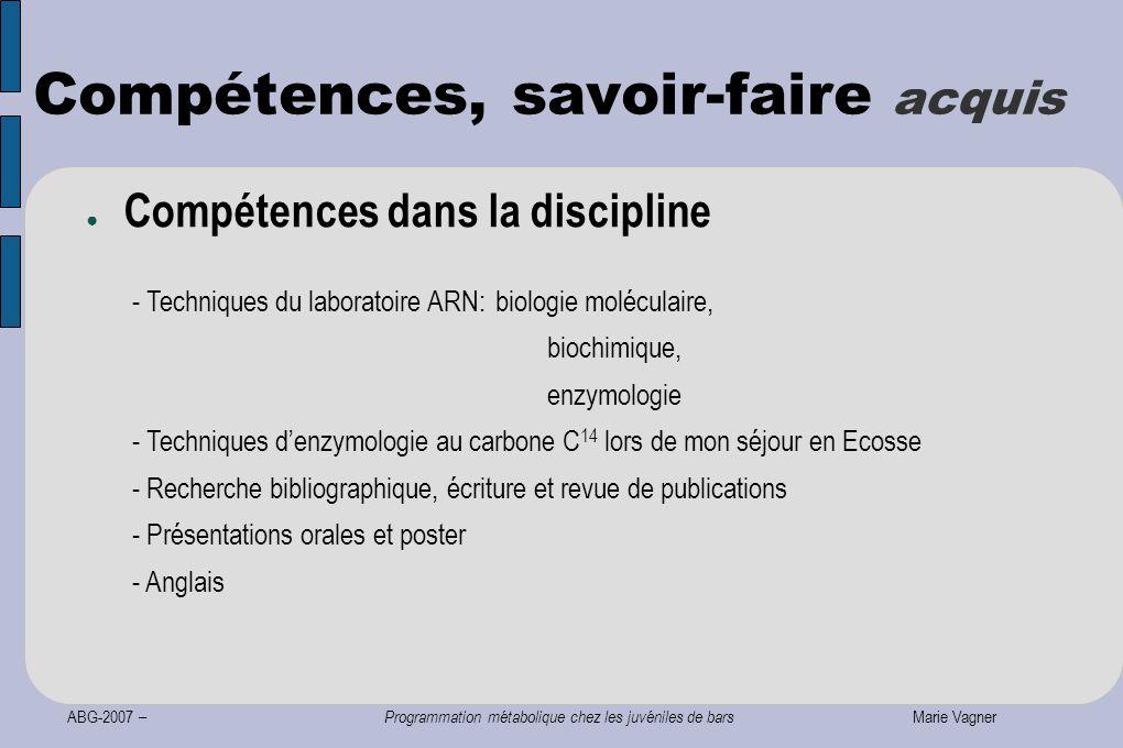ABG-2007 – Programmation métabolique chez les juvéniles de bars Marie Vagner Compétences, savoir-faire acquis ● Compétences dans la discipline - Techn