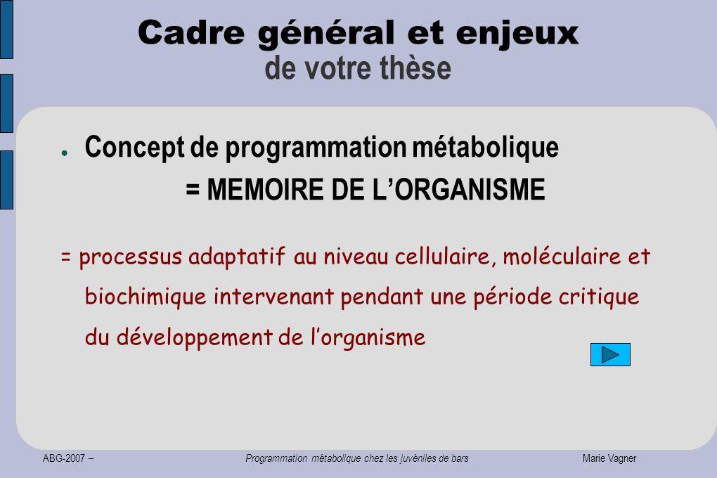 ABG-2007 – Programmation métabolique chez les juvéniles de bars Marie Vagner Cadre général et enjeux de votre thèse ● Concept de programmation métabol