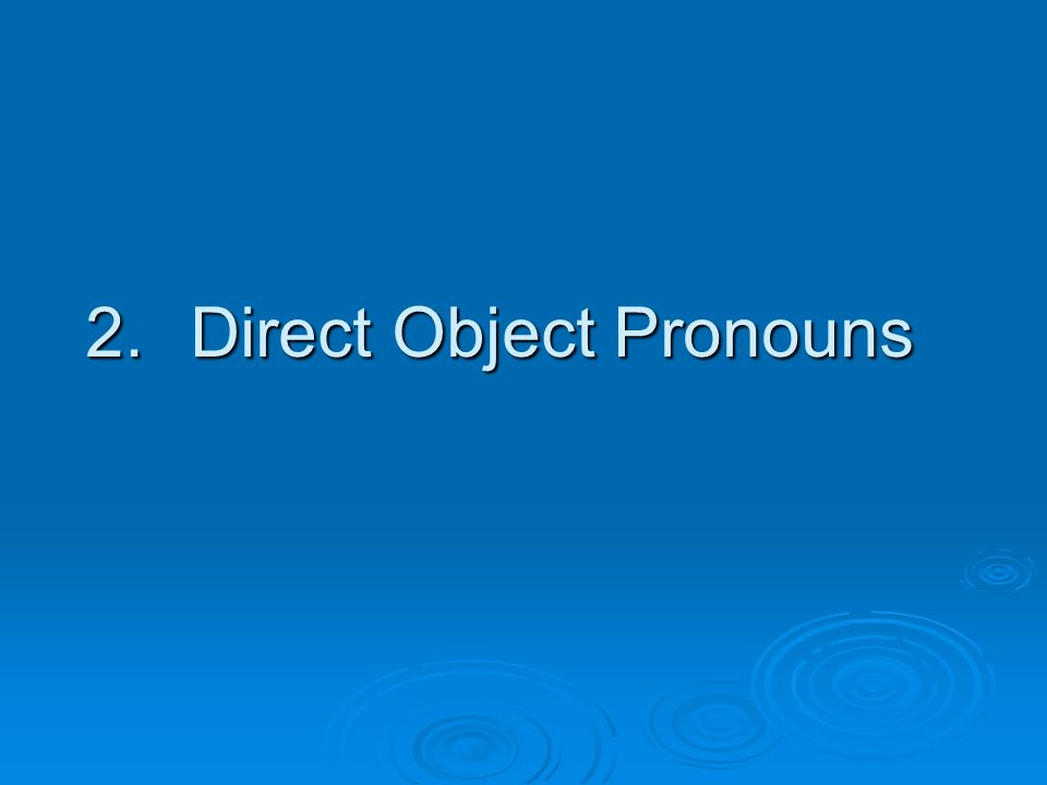 Les pronoms d'objet direct  The term pronoun refers to the special words like English me, him, it etc that are used to stand in for a noun or noun phrase to avoid repeating nouns.