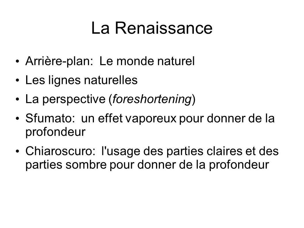 La Renaissance Arrière-plan: Le monde naturel Les lignes naturelles La perspective (foreshortening) Sfumato: un effet vaporeux pour donner de la profo