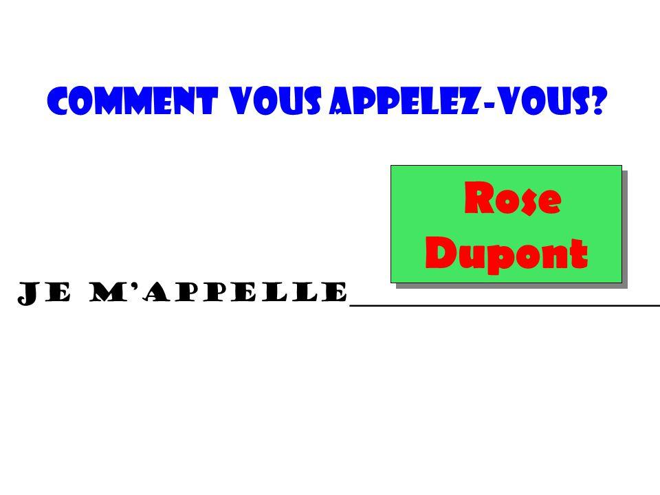 Comment vous appelez-vous? Rose Dupont Je m'appelle________________________.