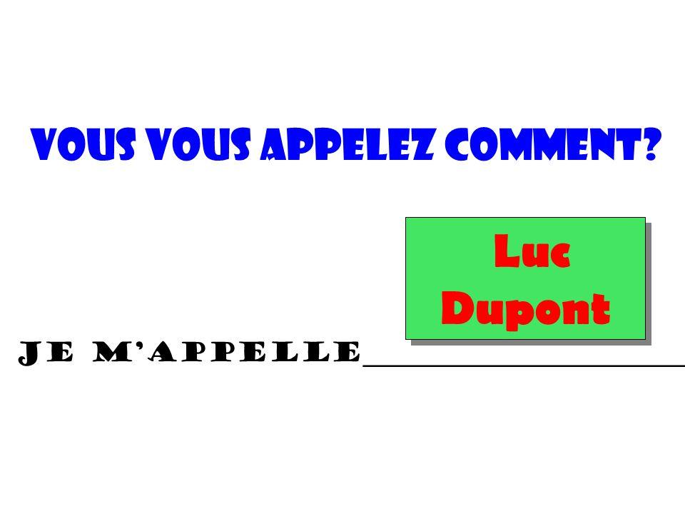 Luc Dupont Je m'appelle________________________. vous vous appelez Comment?