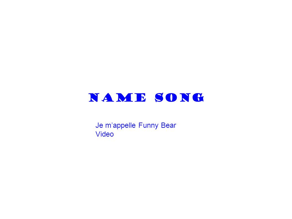 Name song Je m'appelle Funny Bear Video