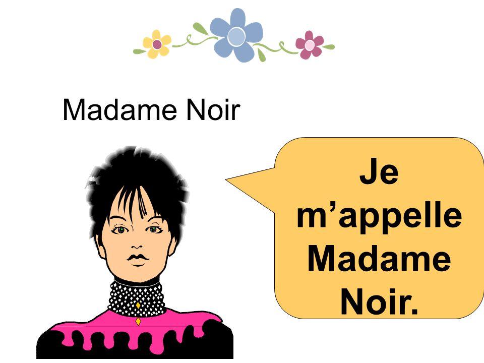 Je m'appelle Madame Noir. Madame Noir