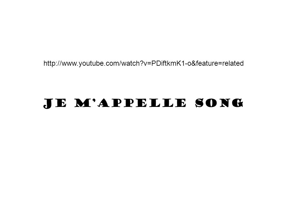 Je m'appelle song http://www.youtube.com/watch?v=PDiftkmK1-o&feature=related