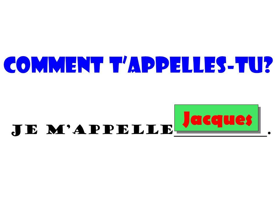 Comment t'appelles-tu? Je m'appelle_______________. Jacques