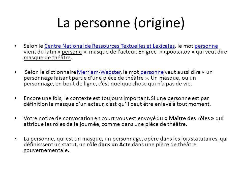 La personne (origine) Selon le Centre National de Ressources Textuelles et Lexicales, le mot personne vient du latin « persona », masque de l acteur.