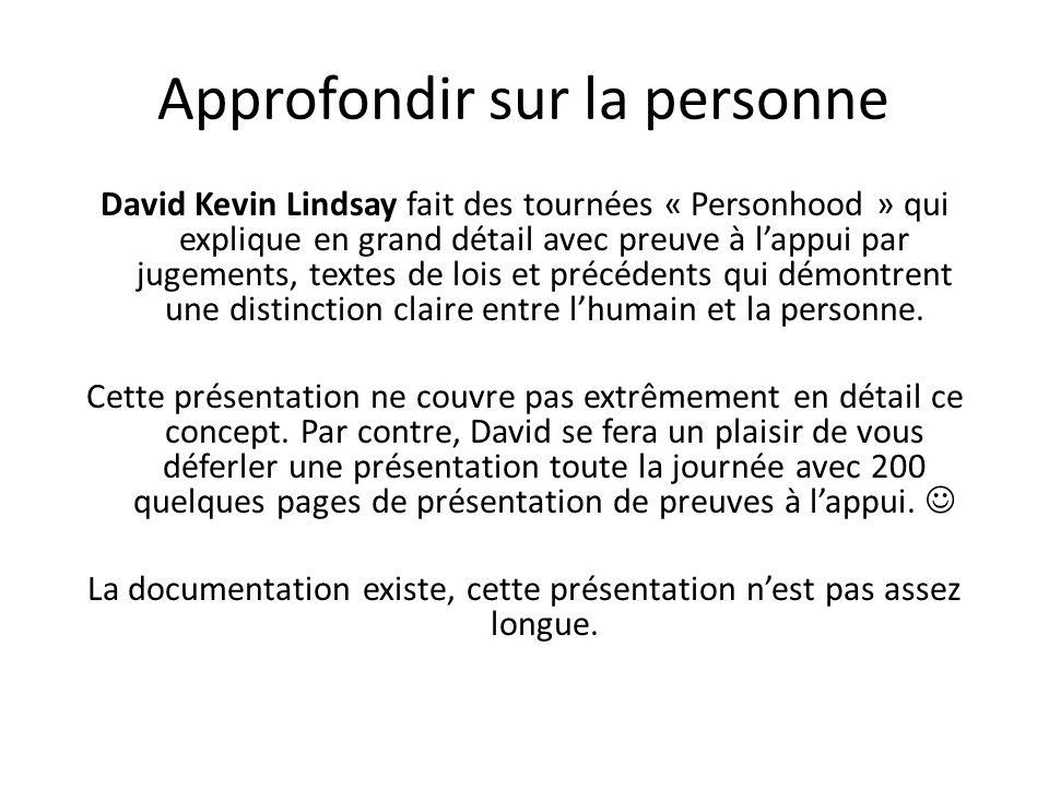 Approfondir sur la personne David Kevin Lindsay fait des tournées « Personhood » qui explique en grand détail avec preuve à l'appui par jugements, textes de lois et précédents qui démontrent une distinction claire entre l'humain et la personne.