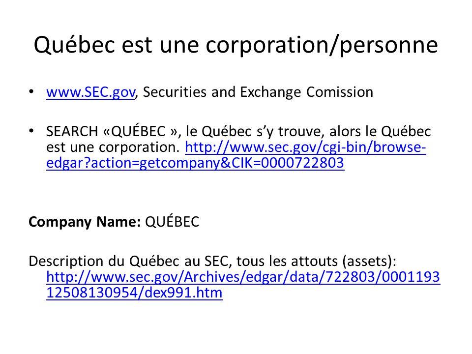 Québec est une corporation/personne www.SEC.gov, Securities and Exchange Comission www.SEC.gov SEARCH «QUÉBEC », le Québec s'y trouve, alors le Québec est une corporation.