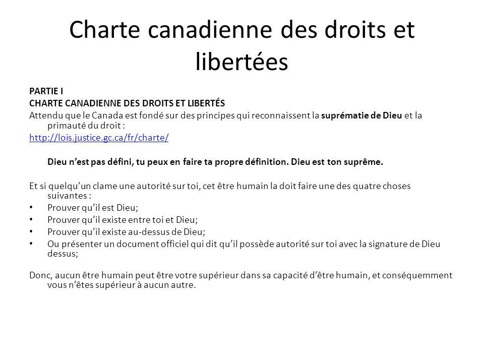Charte canadienne des droits et libertées PARTIE I CHARTE CANADIENNE DES DROITS ET LIBERTÉS Attendu que le Canada est fondé sur des principes qui reconnaissent la suprématie de Dieu et la primauté du droit : http://lois.justice.gc.ca/fr/charte/ Dieu n'est pas défini, tu peux en faire ta propre définition.