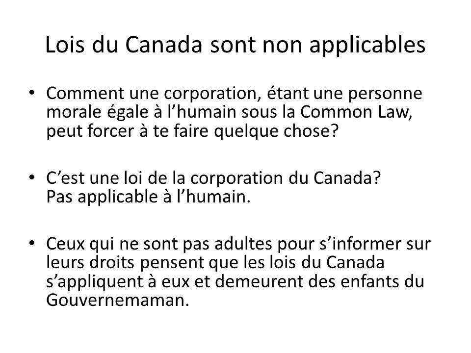 Lois du Canada sont non applicables Comment une corporation, étant une personne morale égale à l'humain sous la Common Law, peut forcer à te faire quelque chose.