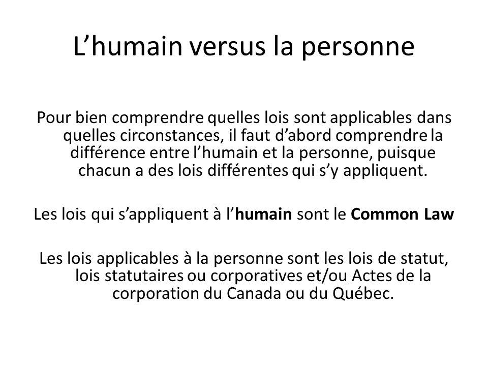 L'humain versus la personne Pour bien comprendre quelles lois sont applicables dans quelles circonstances, il faut d'abord comprendre la différence entre l'humain et la personne, puisque chacun a des lois différentes qui s'y appliquent.