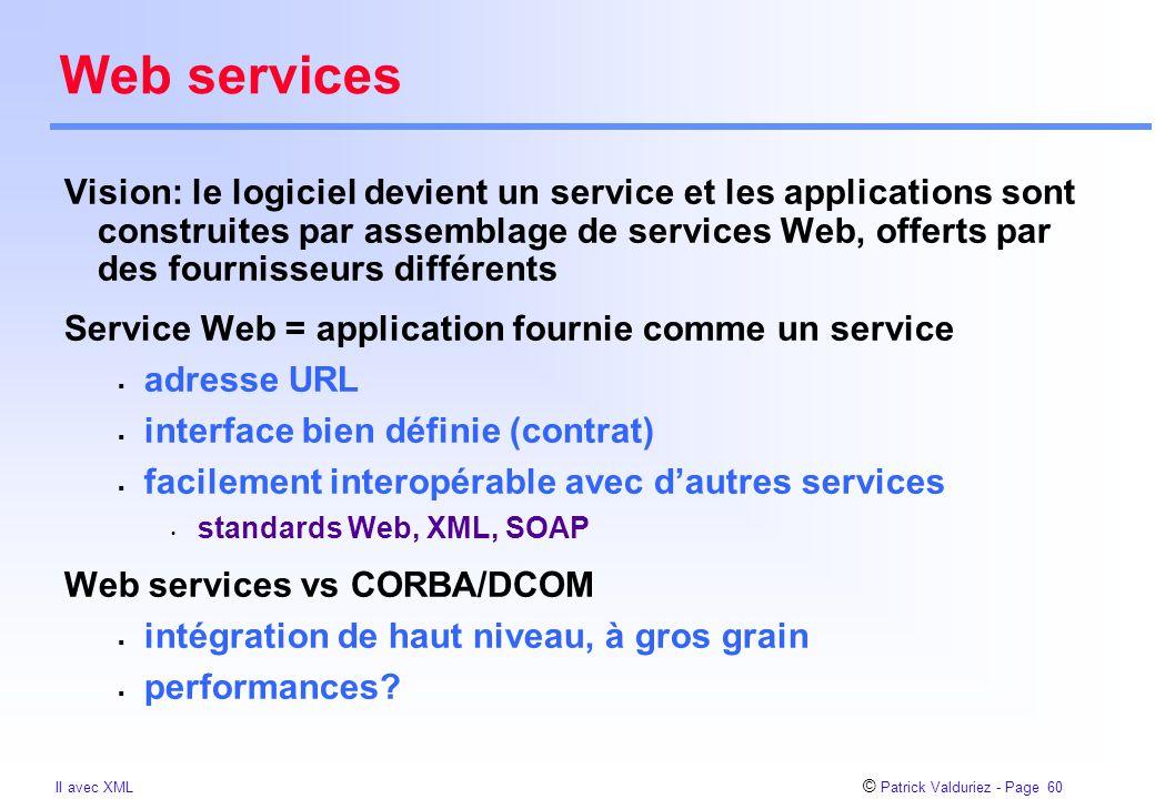 © Patrick Valduriez - Page 60 II avec XML Web services Vision: le logiciel devient un service et les applications sont construites par assemblage de s