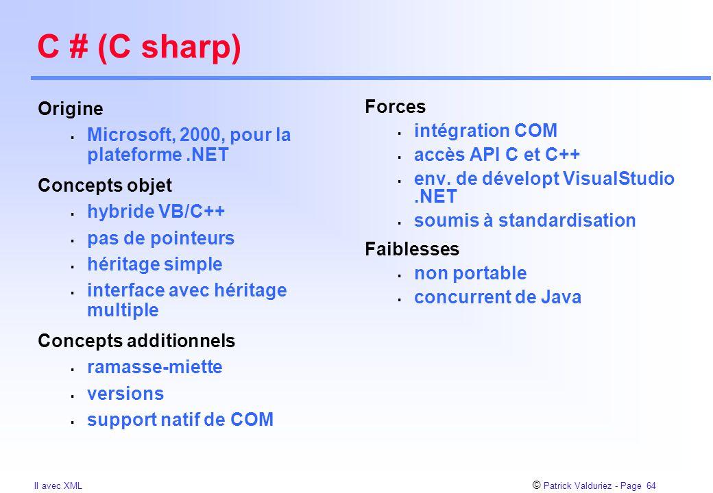 © Patrick Valduriez - Page 64 II avec XML C # (C sharp) Forces  intégration COM  accès API C et C++  env. de dévelopt VisualStudio.NET  soumis à s