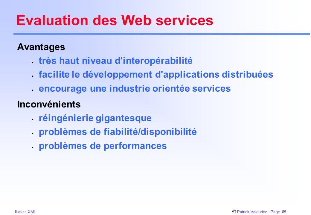 © Patrick Valduriez - Page 65 II avec XML Evaluation des Web services Avantages  très haut niveau d'interopérabilité  facilite le développement d'ap