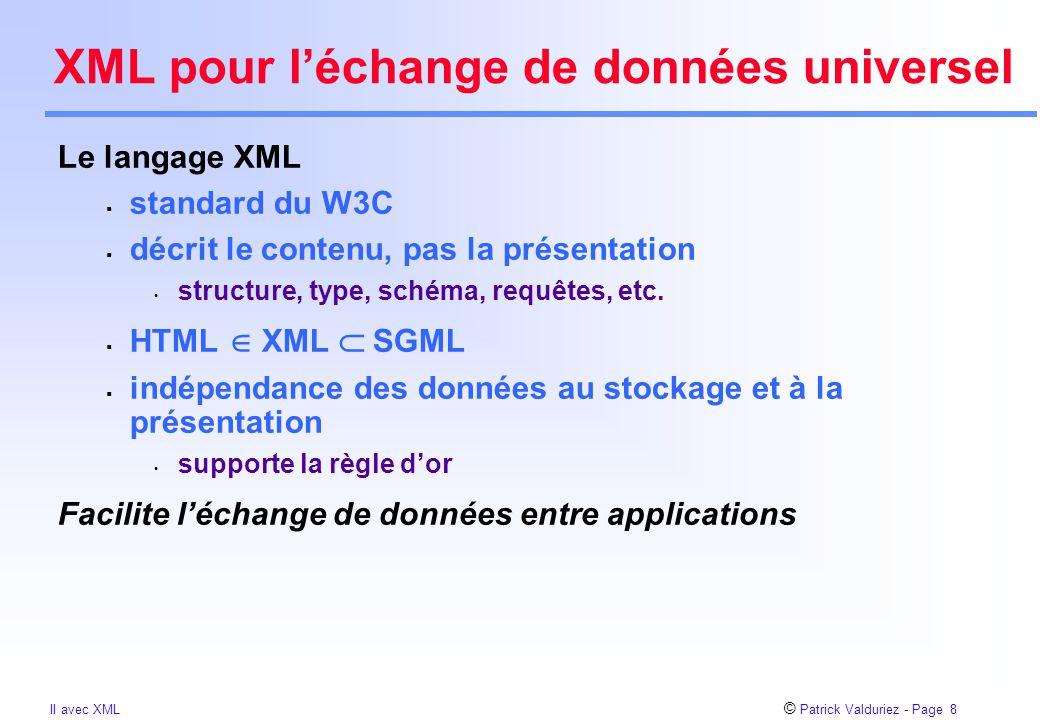 © Patrick Valduriez - Page 39 II avec XML Classes prédéfinies Chaque document est stocké comme un graphe d'objets éléments  utilisé par les SGBDOO Forces  pas besoin de schéma  navigation Faiblesses  n'exploite pas le placement et les index Elt.1Elt.2 Doc.