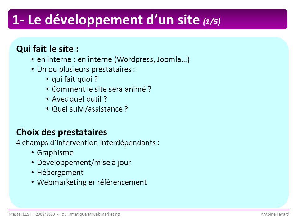 Master LEST – 2008/2009 - Tourismatique et webmarketingAntoine Fayard Qui fait le site : en interne : en interne (Wordpress, Joomla…) Un ou plusieurs prestataires : qui fait quoi .