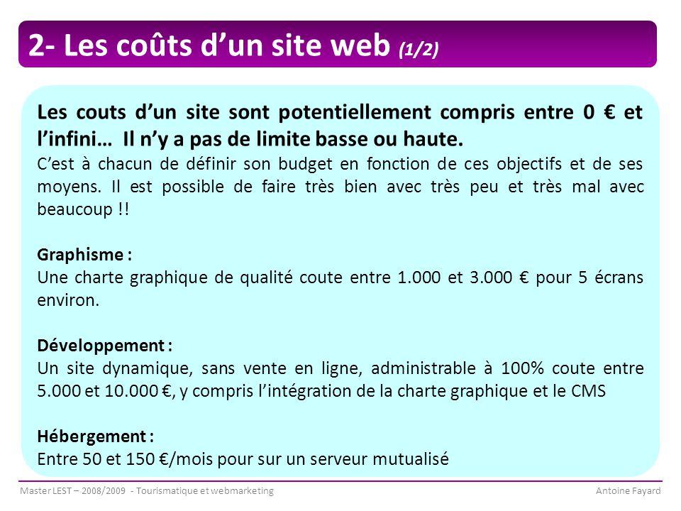 Master LEST – 2008/2009 - Tourismatique et webmarketingAntoine Fayard Les couts d'un site sont potentiellement compris entre 0 € et l'infini… Il n'y a pas de limite basse ou haute.
