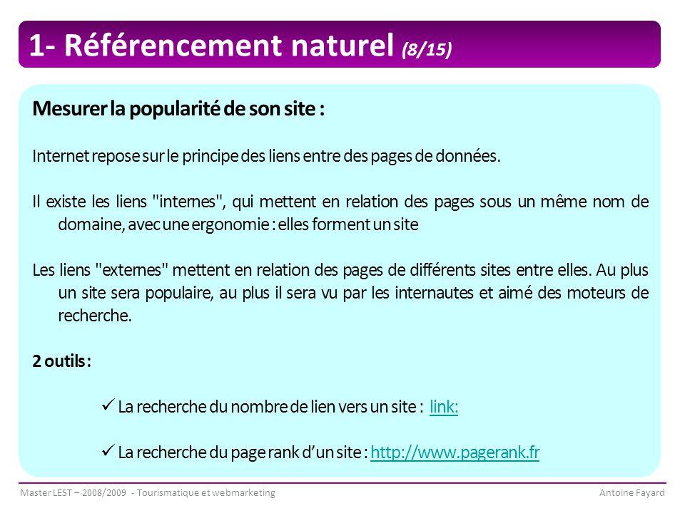 Master LEST – 2008/2009 - Tourismatique et webmarketingAntoine Fayard Mesurer la popularité de son site : Internet repose sur le principe des liens entre des pages de données.