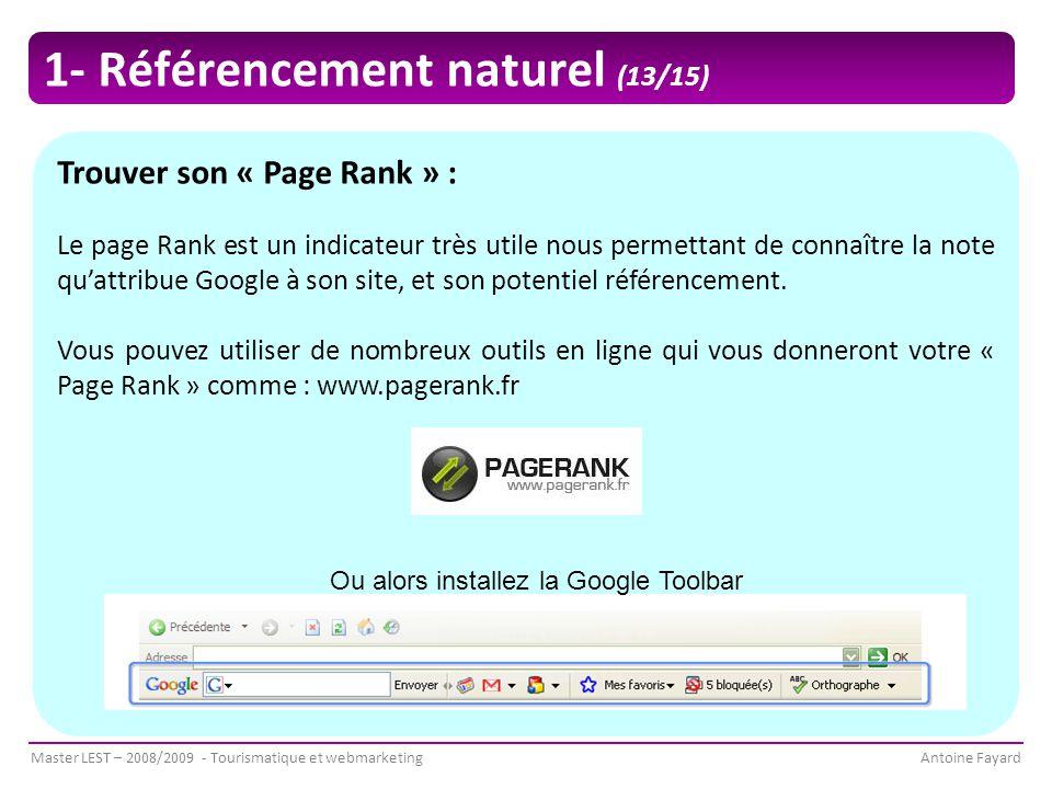Master LEST – 2008/2009 - Tourismatique et webmarketingAntoine Fayard Trouver son « Page Rank » : Le page Rank est un indicateur très utile nous permettant de connaître la note qu'attribue Google à son site, et son potentiel référencement.